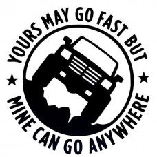 4X4-YOURS-MAY-GO-FAST-MINE-CAN-GO-ANYWHERE-Funny-Car-diecut decal