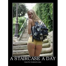 a staircase a day slows them down at least