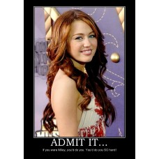 admit it miley cyrus admit wow demotivational