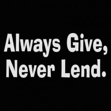 always give never lend