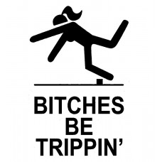 Bitches Be Trippin Decal