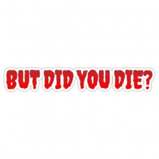 but-did-you-die-funny sticker