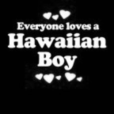 Everyone Loves an Hawaiian Boy