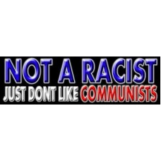 not a racist just dont like commiunists